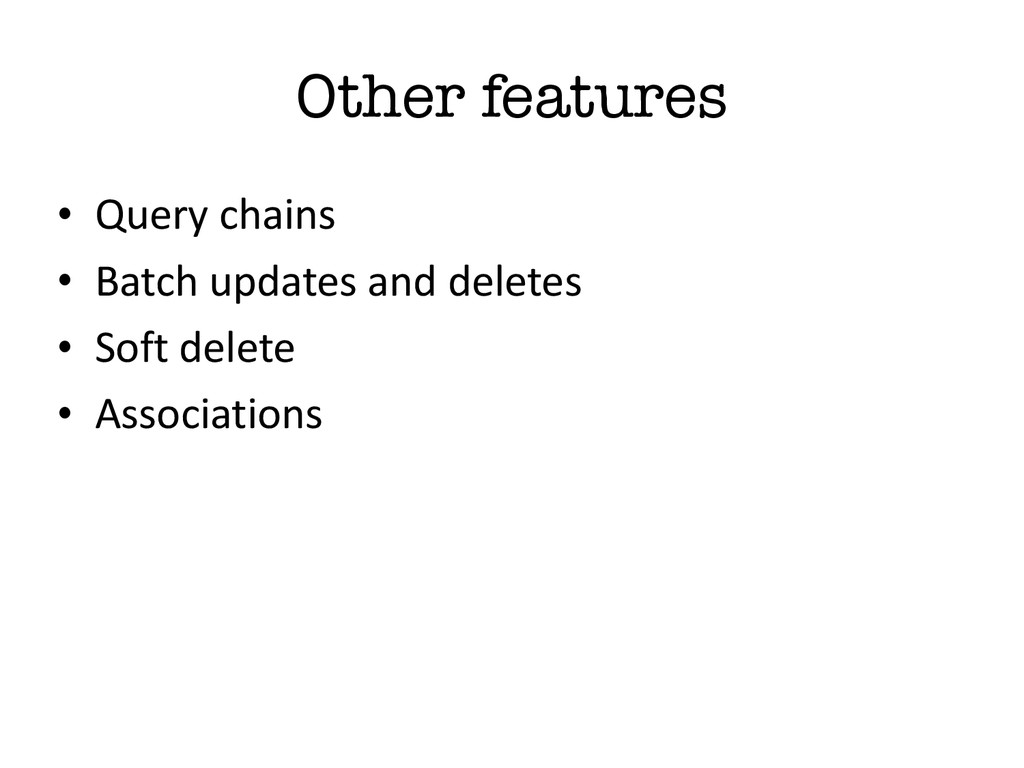 Other features • Query chains • Batch upd...