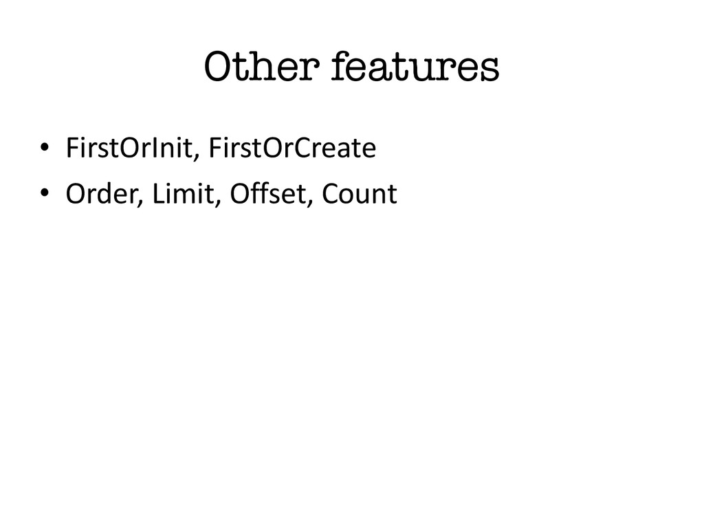 Other features • FirstOrInit, FirstOrCreate ...