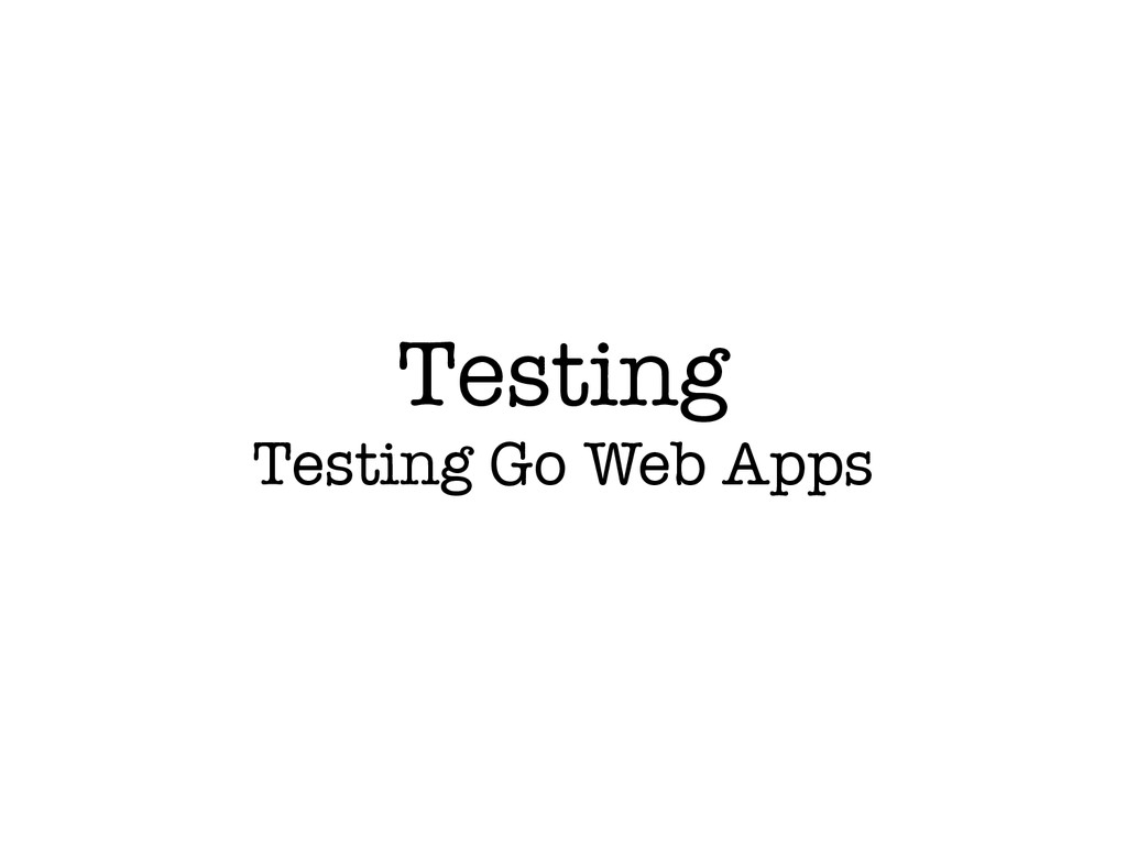 Testing Testing Go Web Apps