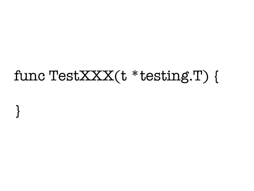func TestXXX(t *testing.T) { }