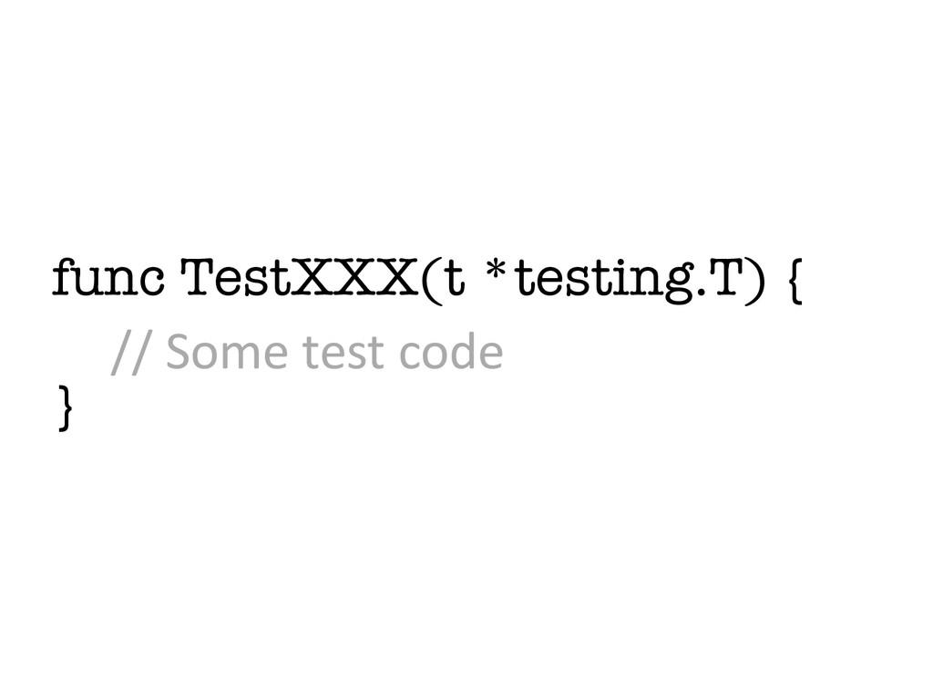 func TestXXX(t *testing.T) { } // Some te...
