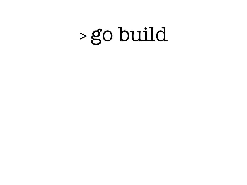 > go build