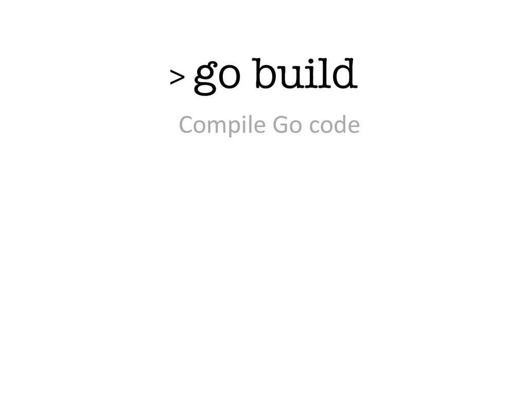 > go build Compile Go code