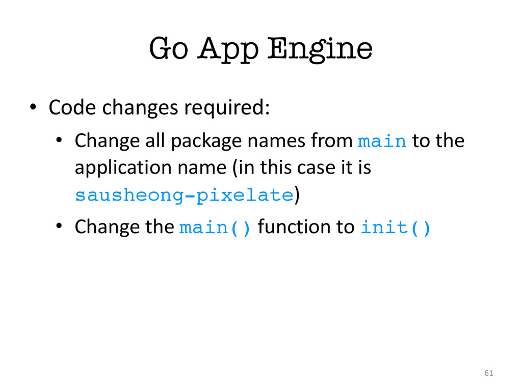 Go App Engine • Code changes required: • ...