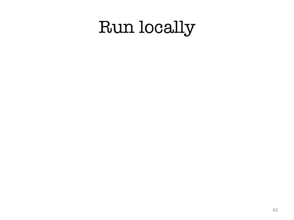 Run locally 62