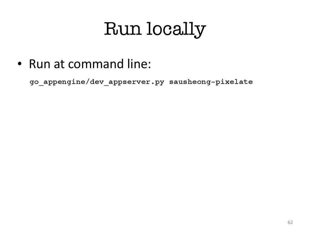 Run locally • Run at command line: 62 ...