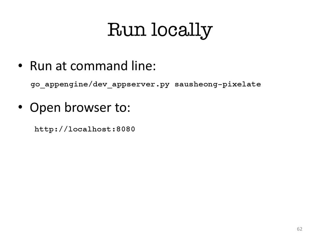 Run locally • Run at command line: • O...