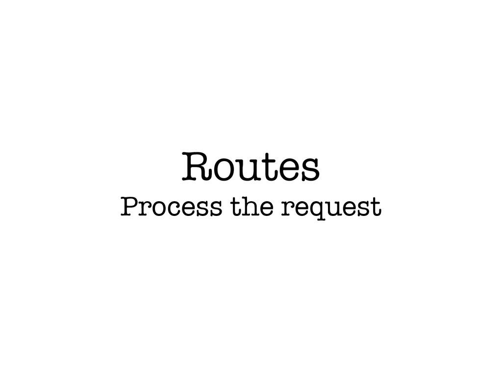 Routes Process the request