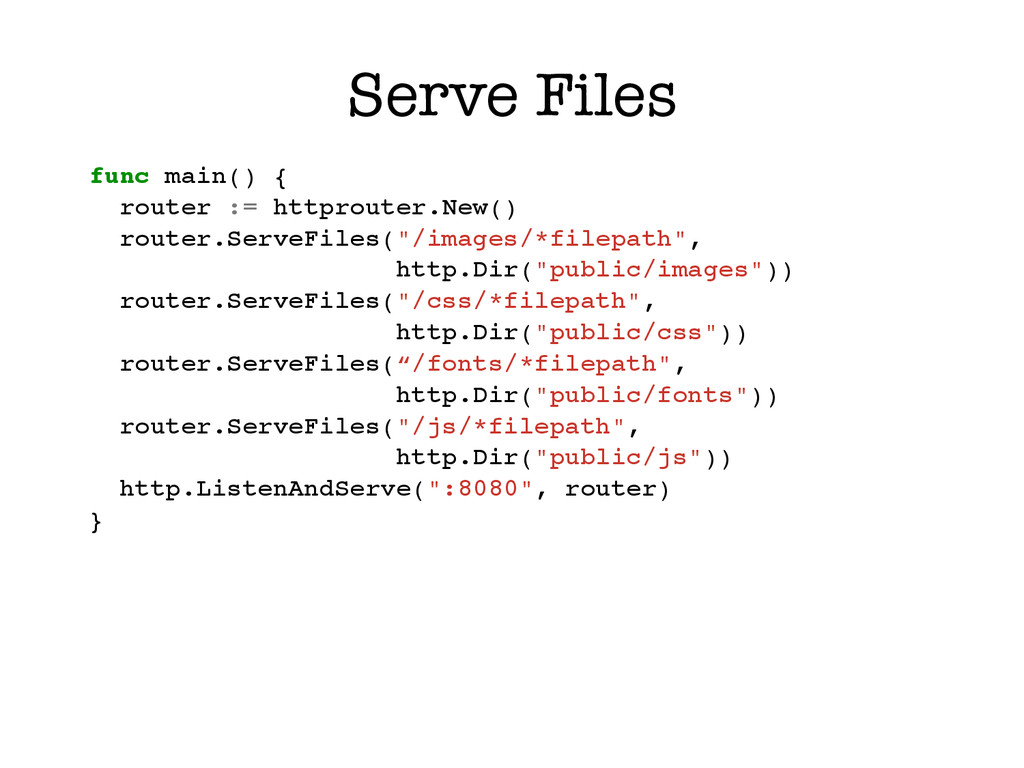 Serve Files func main() {! router := httprouter...