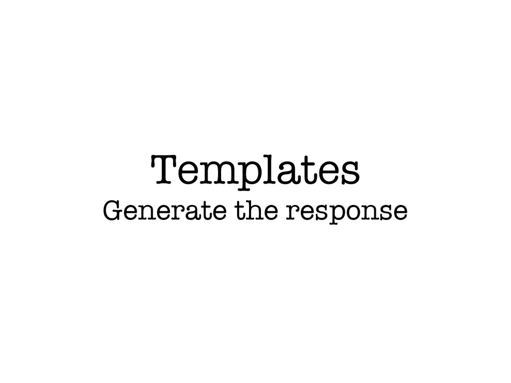 Templates Generate the response
