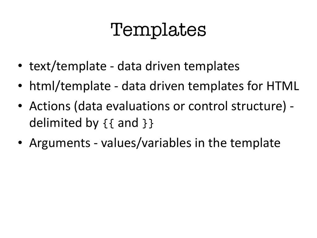 Templates • text/template -‐ data dri...