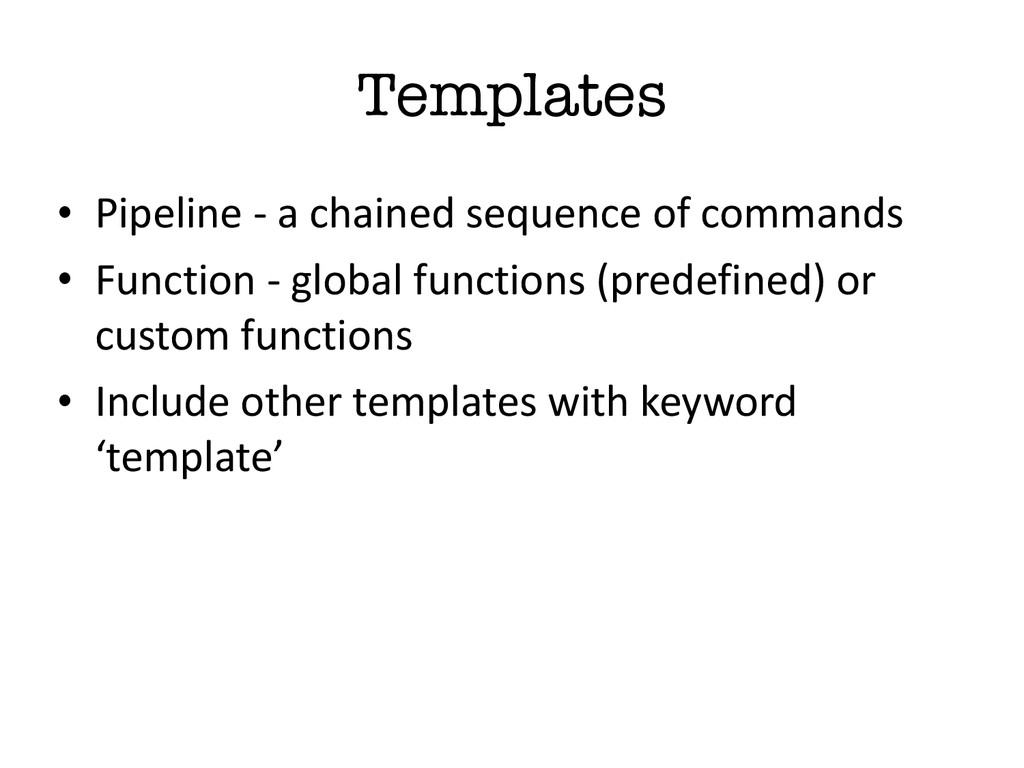 Templates • Pipeline -‐ a chained ...