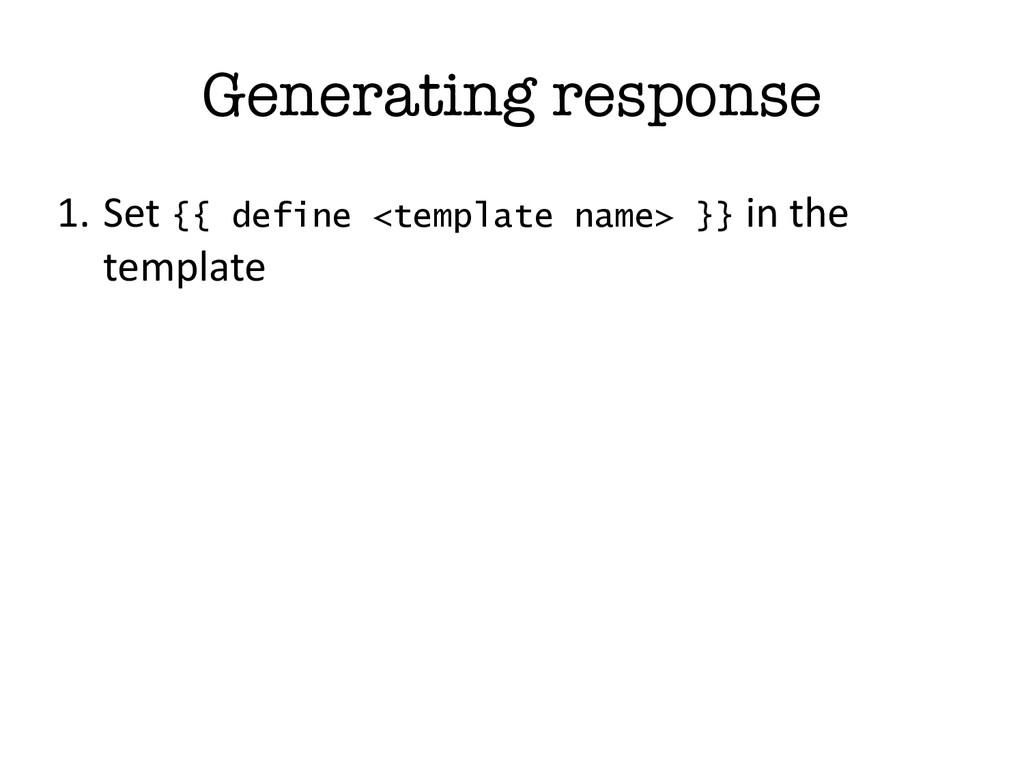 Generating response 1. Set {{ define <templa...