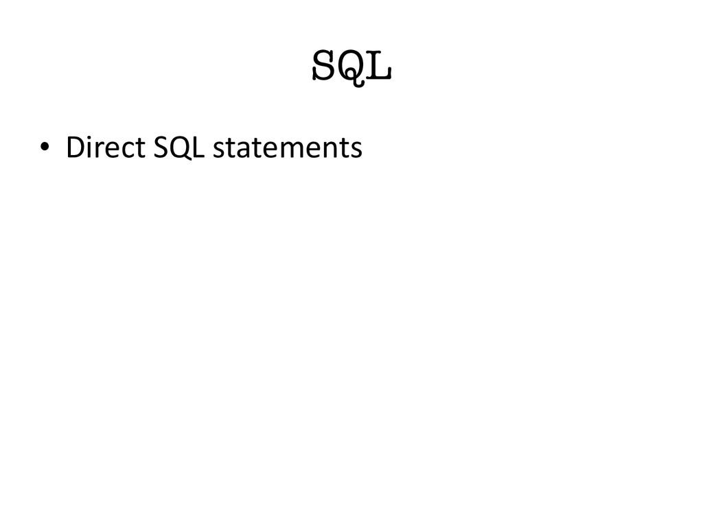SQL • Direct SQL statements