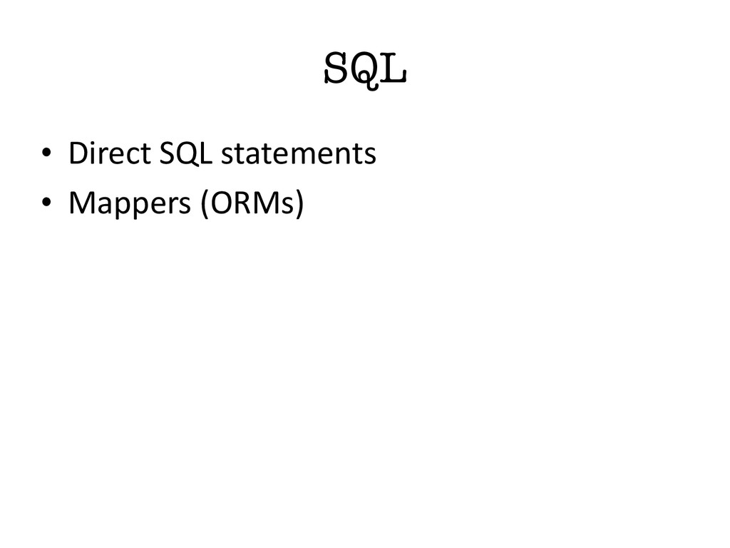 SQL • Direct SQL statements • Mappers ...