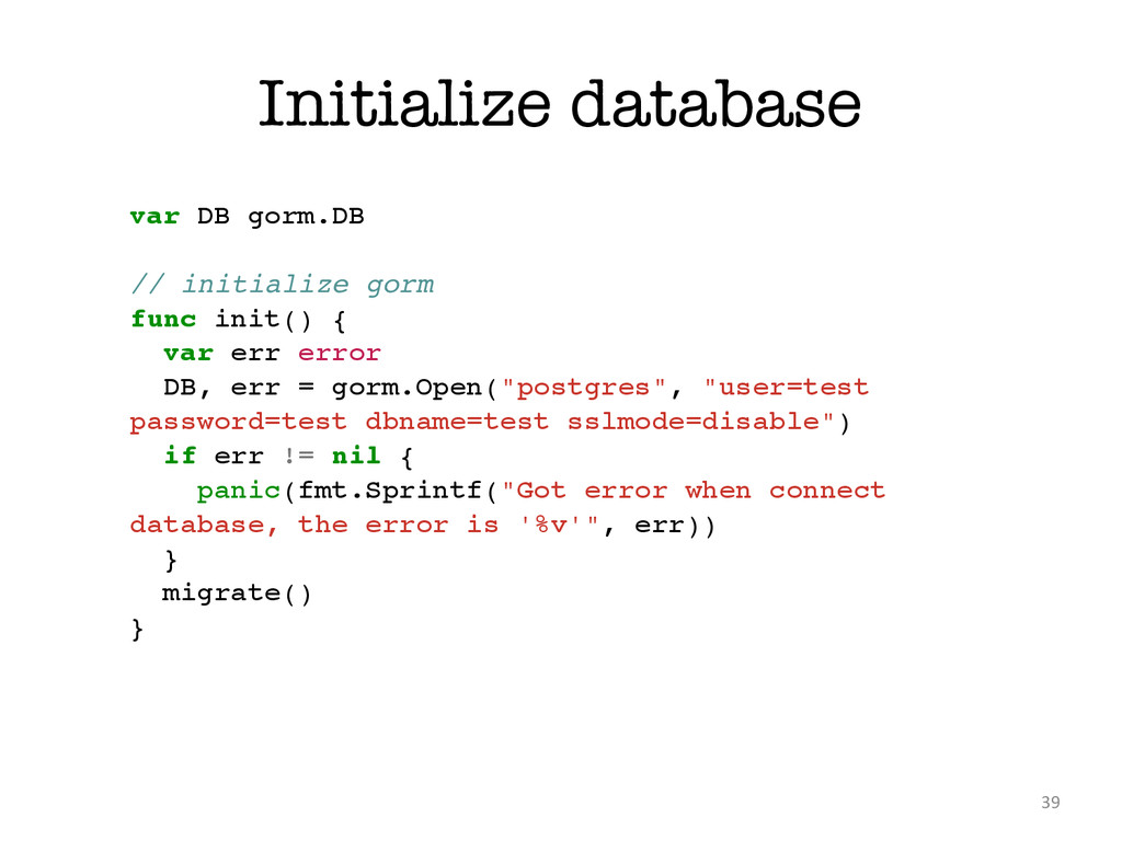 Initialize database 39 var DB gorm.DB! ! // ini...
