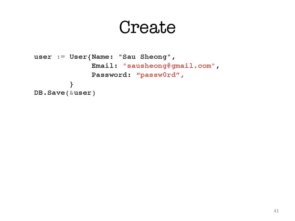"Create 41 user := User{Name: ""Sau Sheong"", ! Em..."