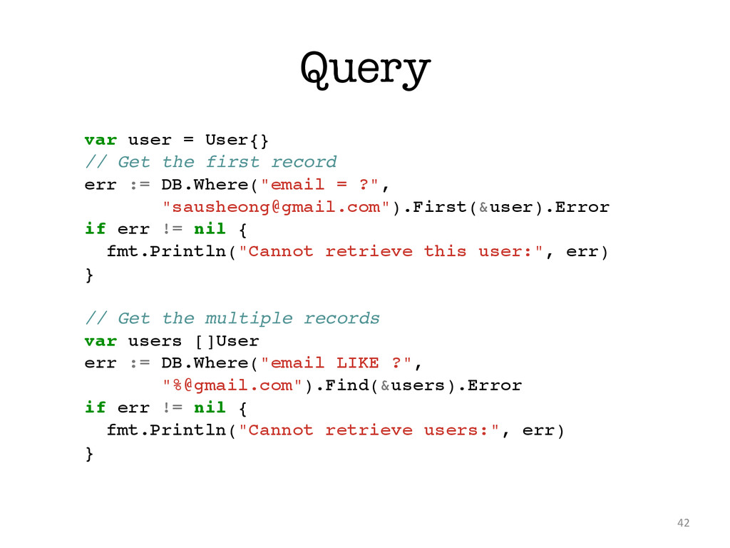 Query 42 var user = User{}! // Get the first re...