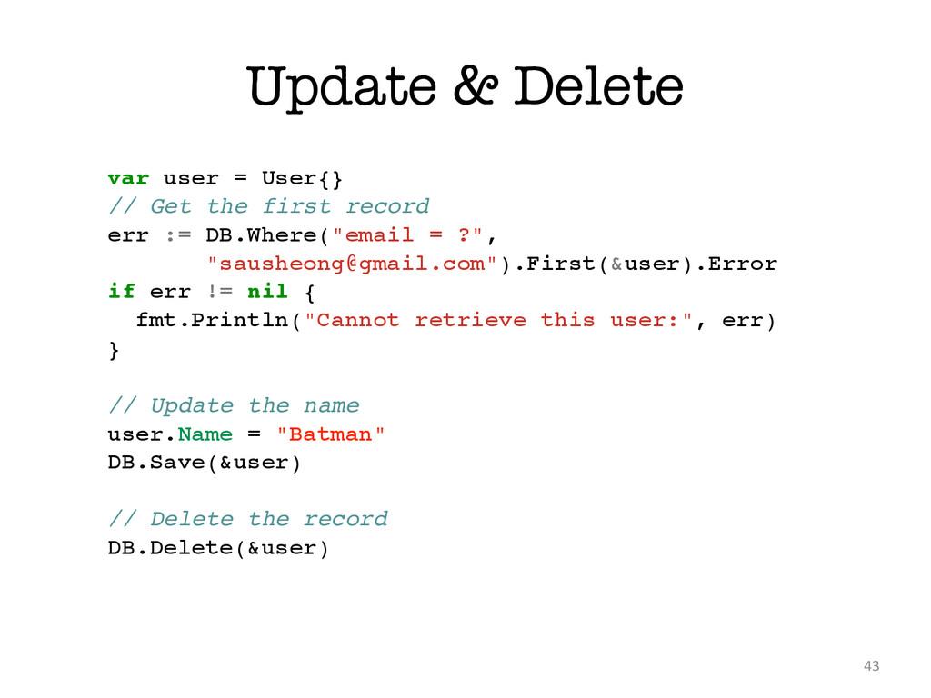 Update & Delete 43 var user = User{}! // Get th...