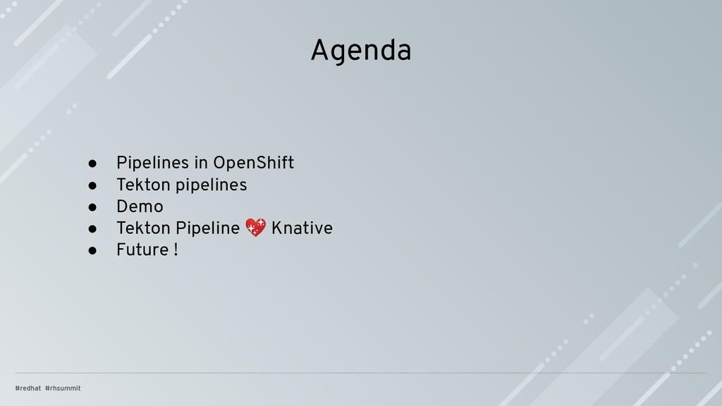 Agenda ● Pipelines in OpenShift ● Tekton pipeli...