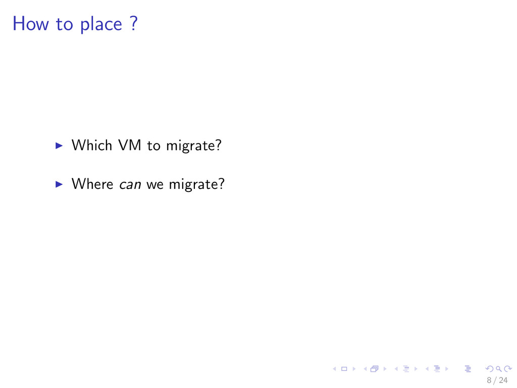 How to place ? Which VM to migrate? Where can w...