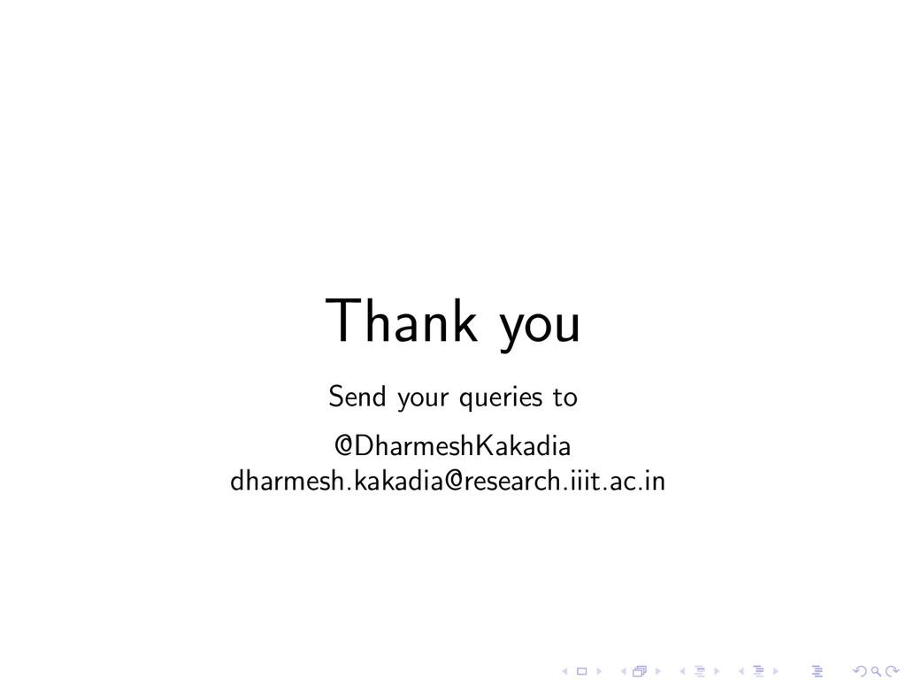 Thank you Send your queries to @DharmeshKakadia...