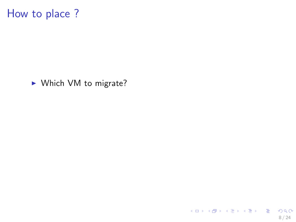 How to place ? Which VM to migrate? 8 / 24