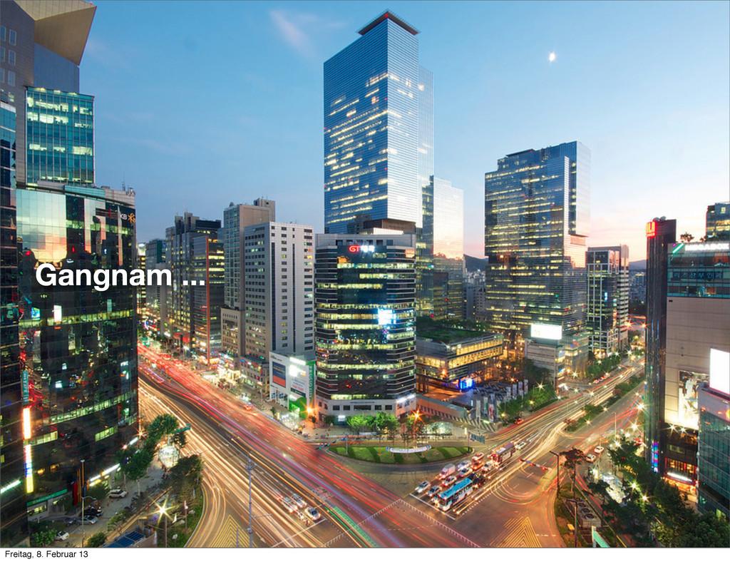 Gangnam ... Freitag, 8. Februar 13