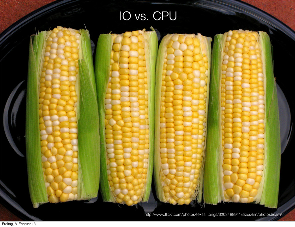 IO vs. CPU http://www.flickr.com/photos/texas_to...