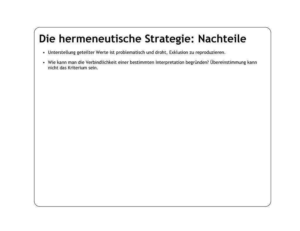 Die hermeneutische Strategie: Nachteile • Unter...