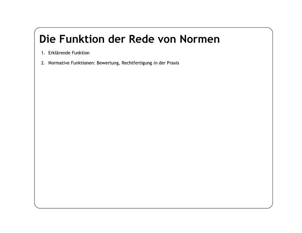 Die Funktion der Rede von Normen 1. Erklärende ...