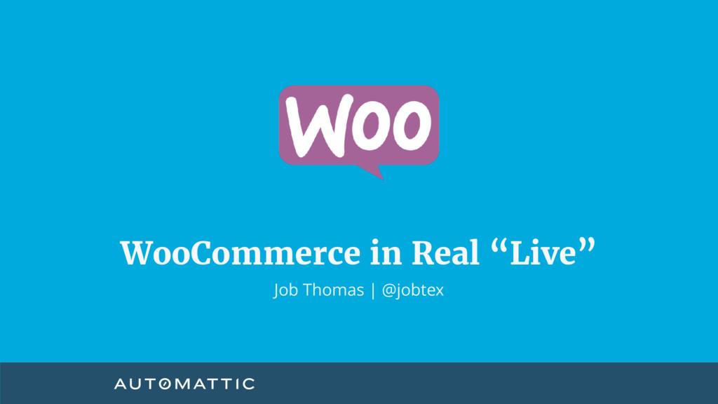 "WooCommerce in Real ""Live"" Job Thomas   @jobtex"
