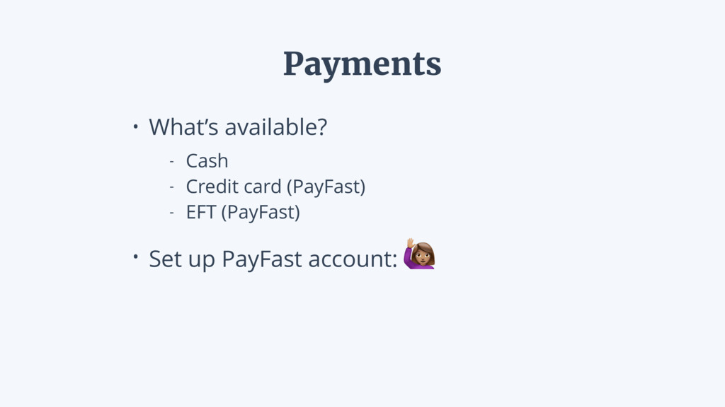 • What's available? - Cash - Credit card (PayFa...