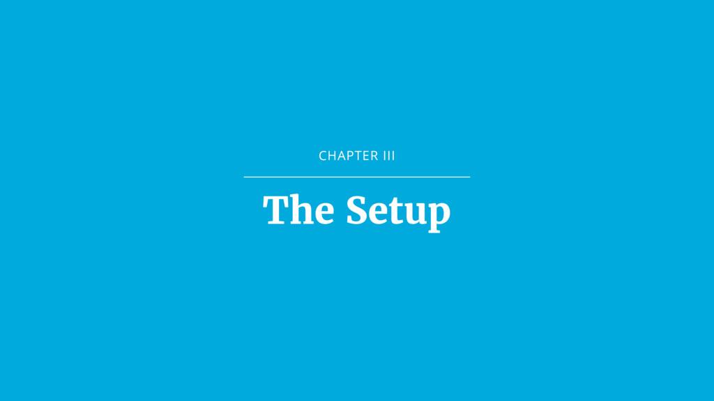 CHAPTER III The Setup