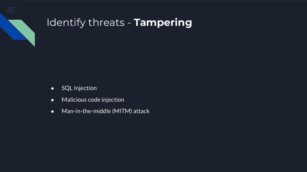 Identify threats - Tampering ● SQL Injection ● ...