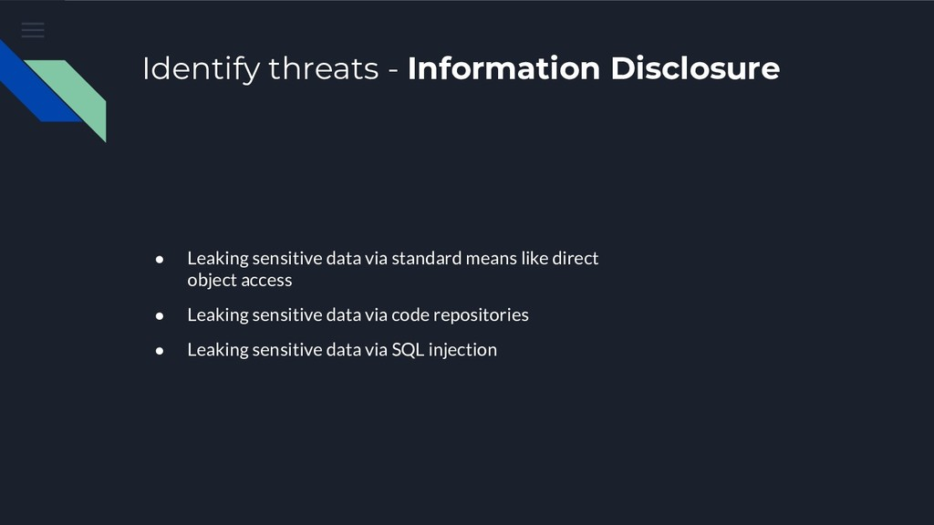 Identify threats - Information Disclosure ● Lea...