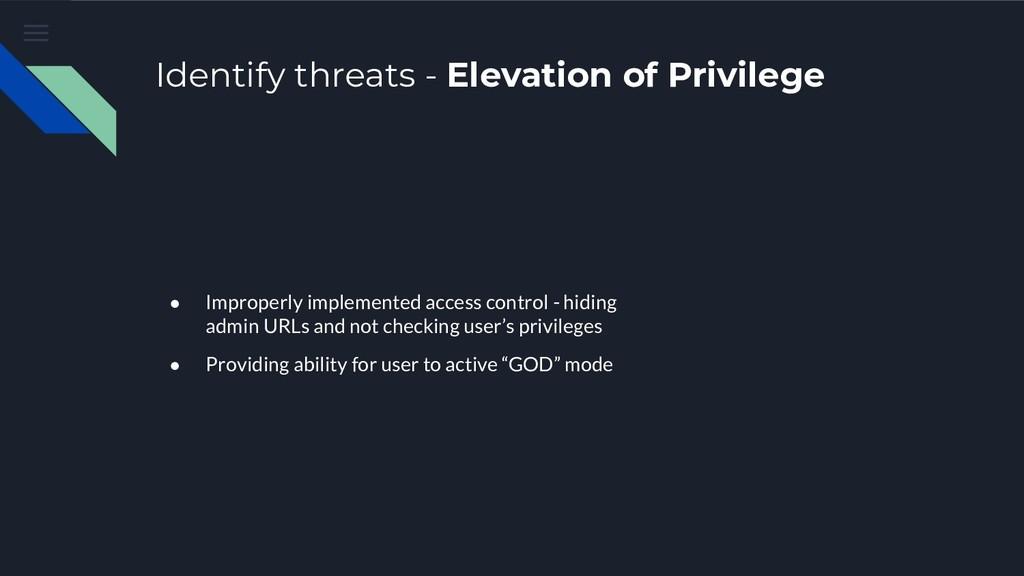 Identify threats - Elevation of Privilege ● Imp...