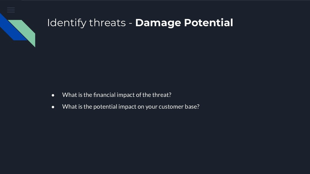 Identify threats - Damage Potential ● What is t...
