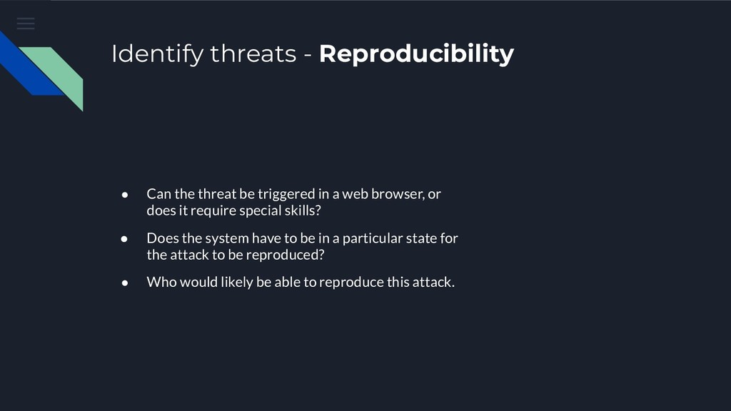Identify threats - Reproducibility ● Can the th...