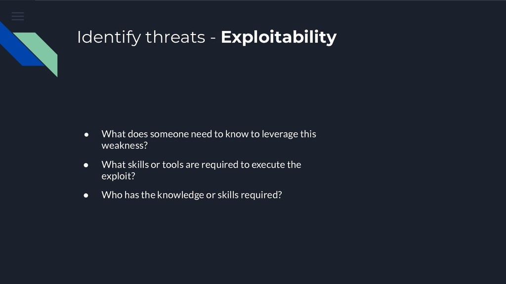 Identify threats - Exploitability ● What does s...