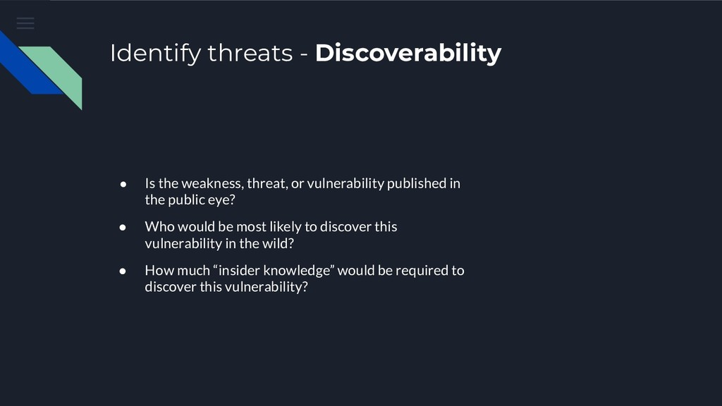 Identify threats - Discoverability ● Is the wea...
