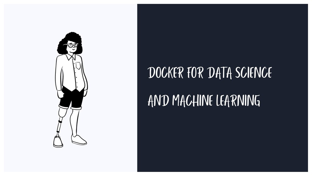 DOCKER FOR DATA SCIENCE AND MACHINE LEARNING