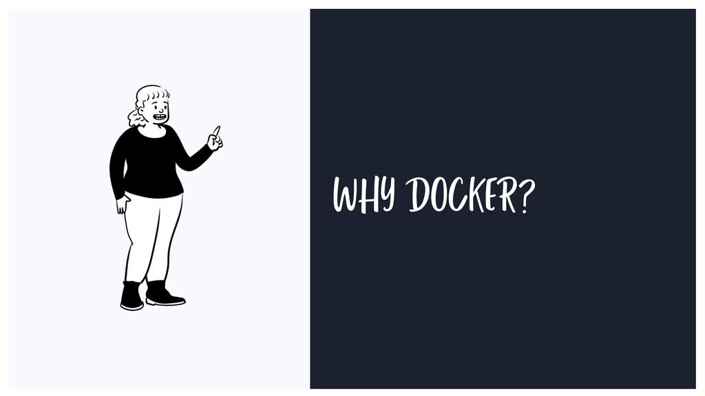 WHY DOCKER?