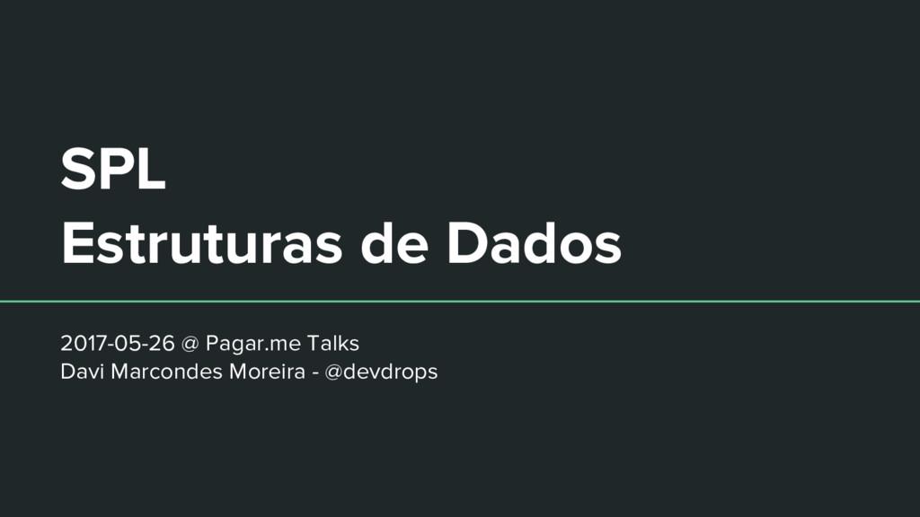 SPL Estruturas de Dados 2017-05-26 @ Pagar.me T...