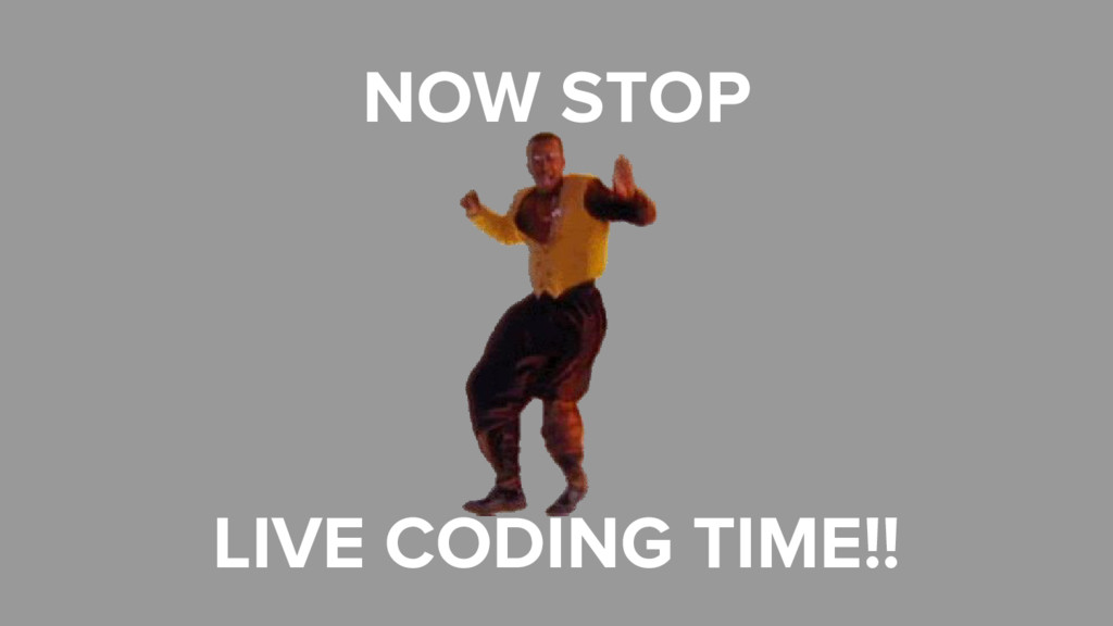 NOW STOP LIVE CODING TIME!!