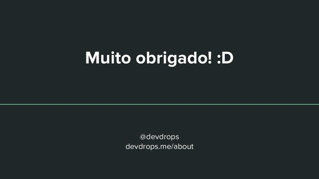 Muito obrigado! :D @devdrops devdrops.me/about
