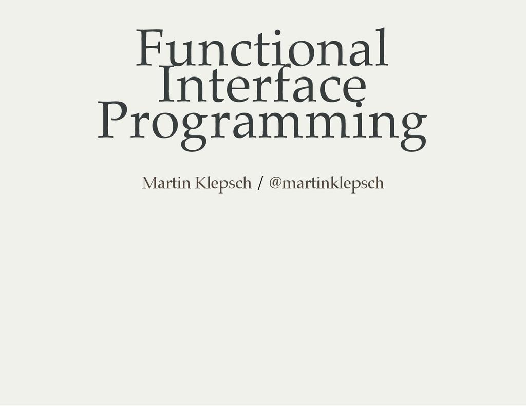 Functional Interface Programming / Martin Kleps...