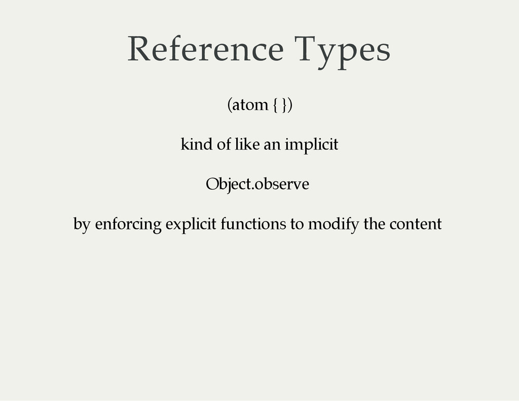 Reference Types (atom { }) kind of like an impl...