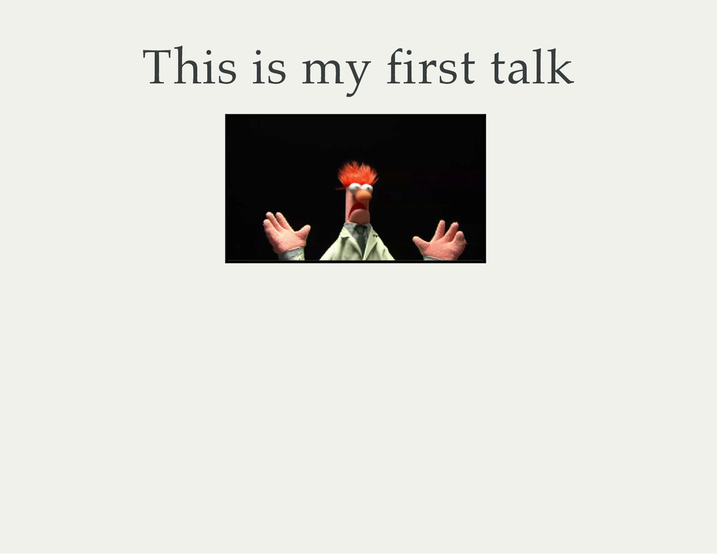 This is my first talk