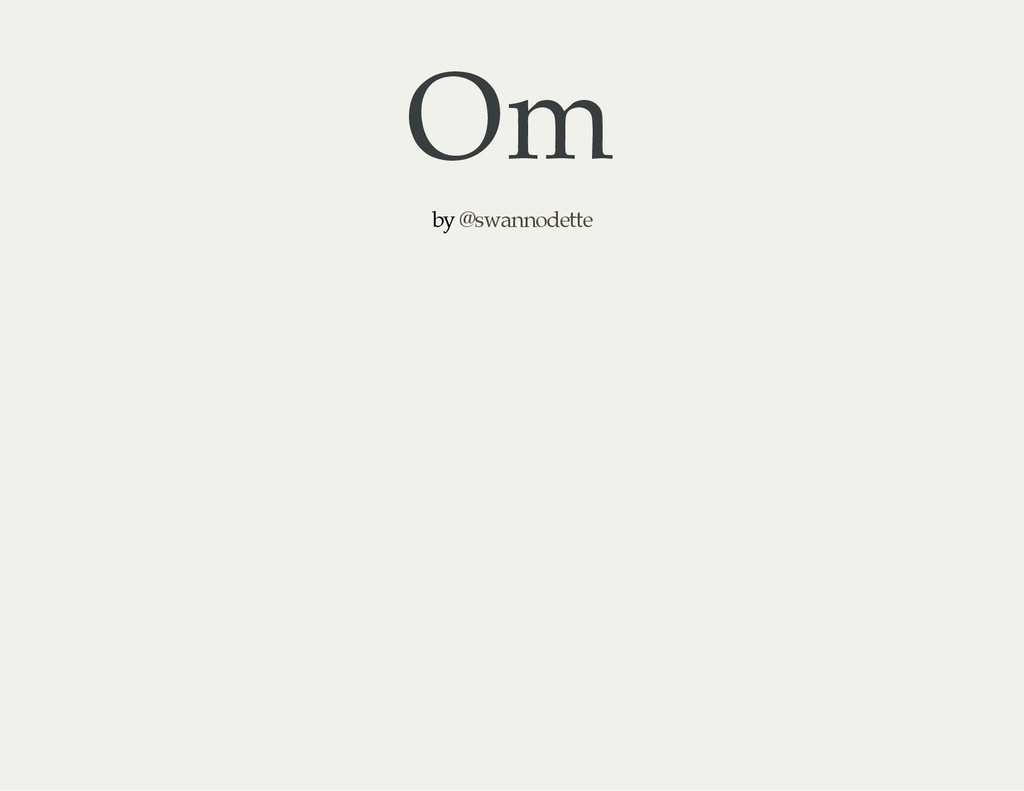 Om by @swannodette